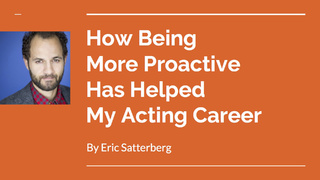 'How Being More Proactive Has Helped My Acting Career'